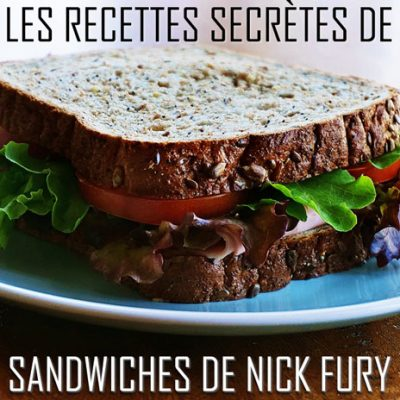 LES RECETTES SECRETES DE SANDWICHES DE NICK FURY